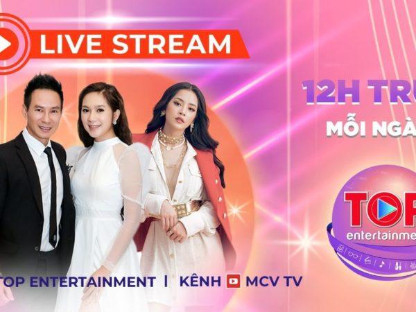 MCV Group ra mắt kênh Top Entertainment, khán giả xem livestream cập nhật tin nóng mỗi ngày